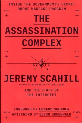 The Assassination Complex: Inside the Government's Secret Drone Warfare Program. Jeremy Scahill