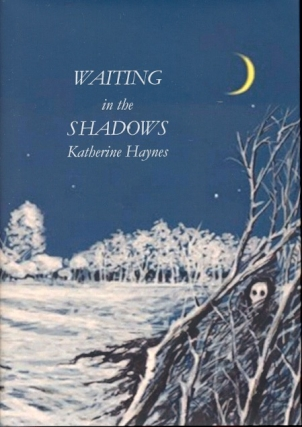 Waiting in the Shadows. Katherine Haynes