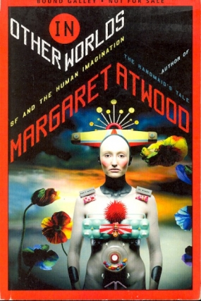 In Other Worlds: SF and the Human Imagination. Margaret Atwood