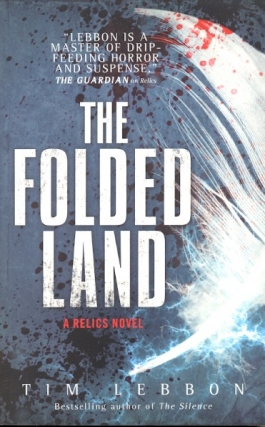 The Folded Land: Relics Trilogy Book 2. Tim Lebbon