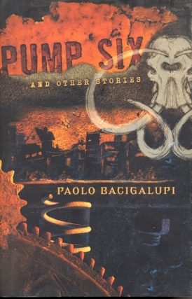 Pump Six and Other Stories. Paolo Bagigalupi