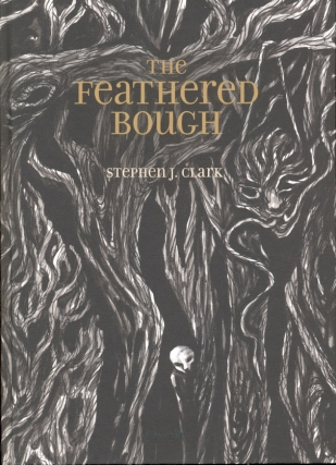 The Feathered Bough. Stephen J. Clark