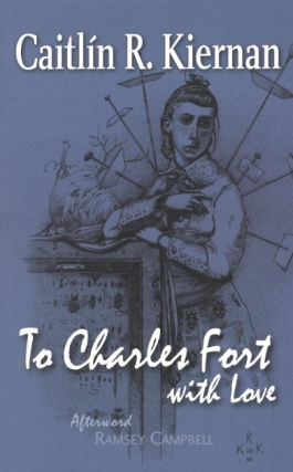 To Charles Fort with Love. Caitlin R. Kiernan