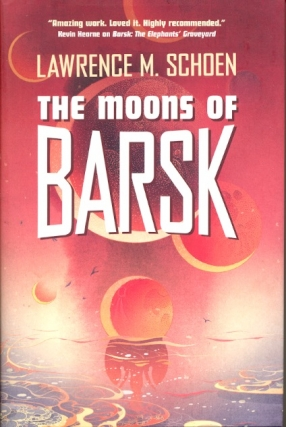 The Moons of Barsk: Barsk Book 2. Lawrence M. Schoen.
