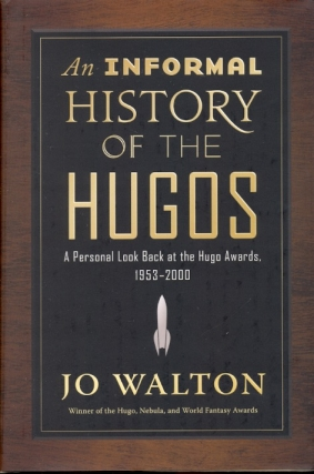 An Informal History of the Hugos: A Personal Look Back at the Hugo Awards, 1953-2000. Jo Walton.