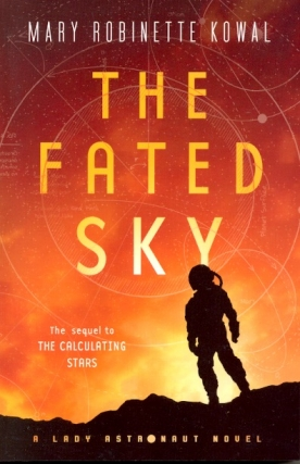 The Fated Sky: Lady Astronaut Book 2. Mary Robinette Kowal