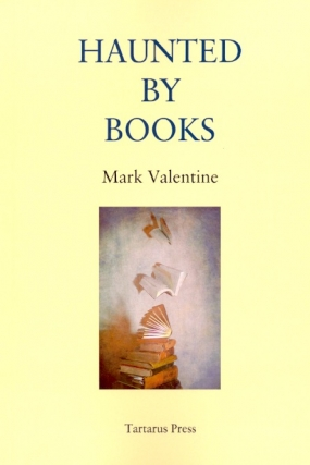 Haunted by Books. Mark Valentine