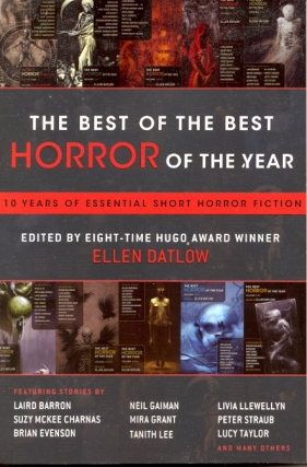 The Best of the Best Horror of the Year: 10 Years of Essential Short Horror Fiction. Ellen Datlow