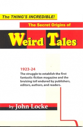 The Thing's Incredible! the Secret Origins of Weird Tales. John Locke