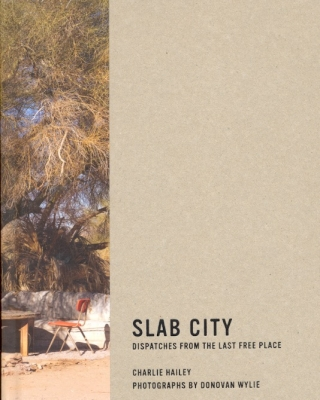 Slab City: Dispatches from the Last Free Place. Charlie Hailey, Donovan Wylie