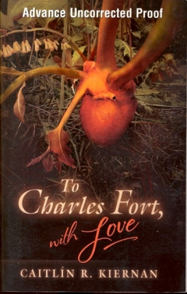 To Charles Fort, with Love. Caitlin R. Kiernan
