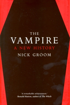 The Vampire: A New History. Nick Groom