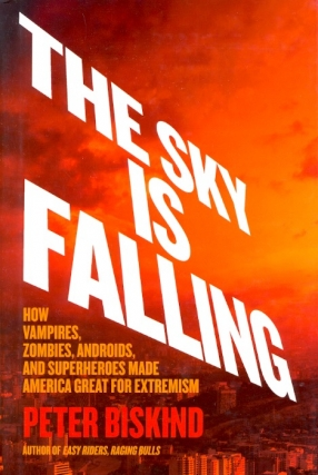 The Sky Is Falling: How Vampires, Zombies, Androids, and Superheroes Made America Great for...