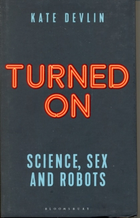 Turned on: Science, Sex and Robots. Kate Devlin
