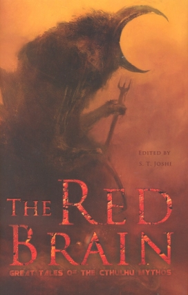 The Red Brain: Great Tales of the Cthulhu Mythos. S. T. Joshi