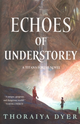 Echoes of Understoreypy: Titan's Forest Book Two. Thoraiya Dyer.