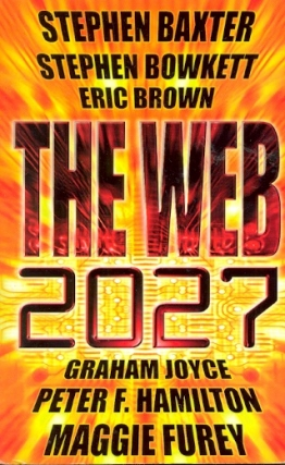 The Web: 2027. Stephen Baxter, Graham Joyce, Eric Brtown