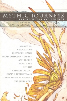 Mythic Journeys: Retold Myths and Legends. Paula Guran