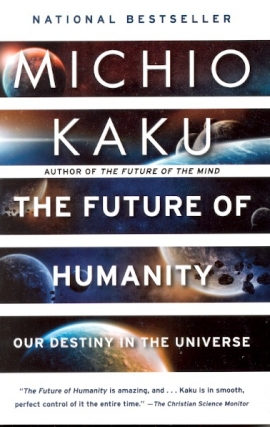 The Future of Humanity: Our Destiny in the Universe. Michio Kaku