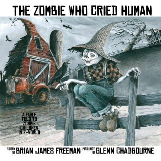 The Zombie Who Cried Human. Brian James Freeman, Glenn Chadbourne