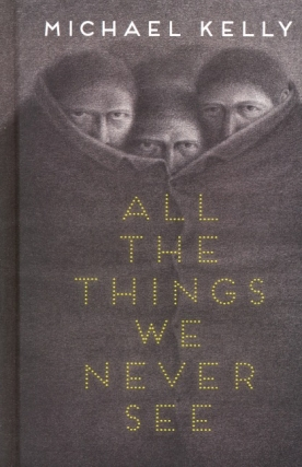All the Things We Never See. Michael Kelly