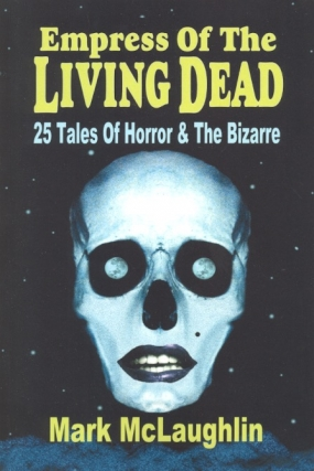 Empress of the Living Dead: 25 Tales of Horror & the Bizarre. Mark McLaughlin