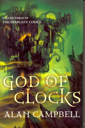 God of Clocks: Deepgate Codex Book 3. Alan Campbell