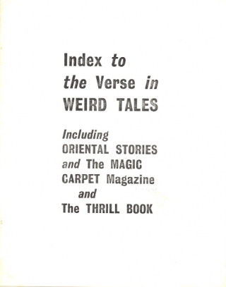 Index to the Verse in WEIRD TALES, including ORIENTAL STORIES and the MAGIC CARPET magazine and...