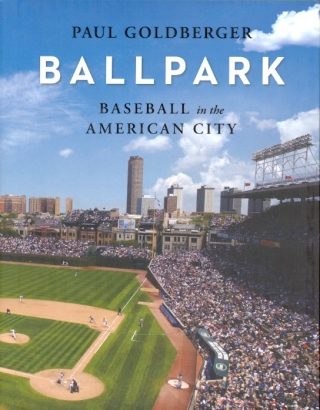 Ballpark: Baseball in the American City. Paul Goldberger