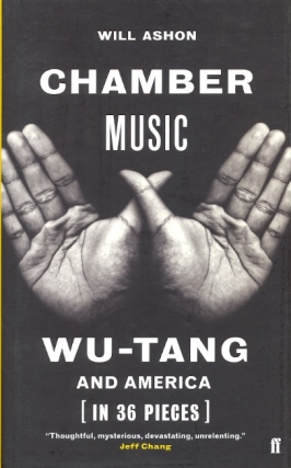 Chamber Music: Wu-Tang and America (in 36 Pieces). Will Ashon