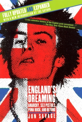 England's Dreaming, Revised Edition: Anarchy, Sex Pistols, Punk Rock, and Beyond. Jon Savage