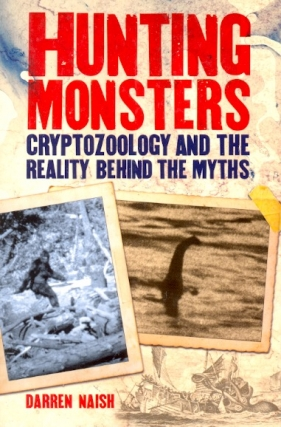 Hunting Monsters: Cryptozoology and the Reality Behind the Myths. Darren Naish