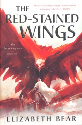 The Red-Stained Wings: The Lotus Kingdoms, Book Two. Elizabeth Bear