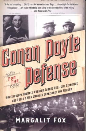 Conan Doyle for the Defense: How Sherlock Holmes's Creator Turned Real-Life Detective and Freed a...