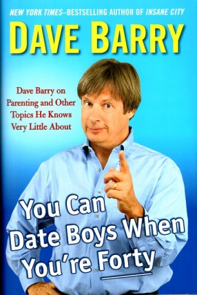 You Can Date Boys When You're Forty. Dave Barry