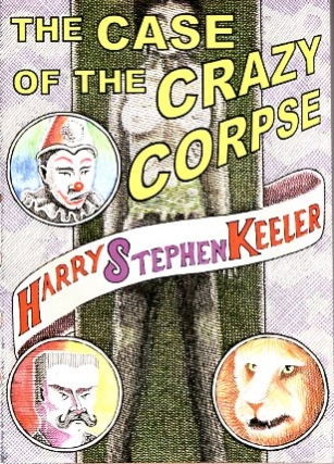 The Case of the Crazy Corpse. Harry Stephen Keeler