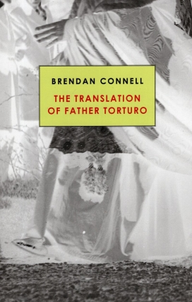 The Translation of Father Torturo. Brendan Connell