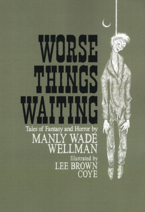 Worse Things Waiting. Manly Wade Wellman