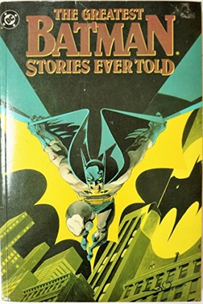 The Greatest Batman Stories Ever Told. DC Comics