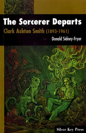 The Sorcerer Departs: Clark Ashton Smith (1893-1961). Doanld Sidney-Fryer