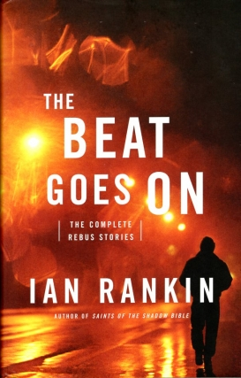 The Beat Goes On: The Complete Rebus Stories. Ian Rankin