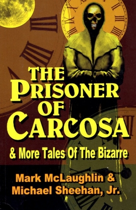 The Prisoner of Carcosa & More Tales of the Bizarre. Mark McLaughlin, Michael Sheehan