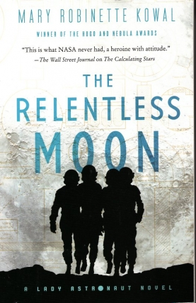 The Relentless Moon: Lady Astronaut Book 3. Mary Robinette Kowal