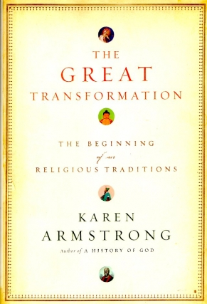 The Great Transformation: The Beginning of Our Religious Traditions. Karen Armstrong