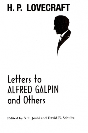 H.P. Lovecraft Letters to Alfred Galpin. H. P. Lovecraft, S T. Joshi