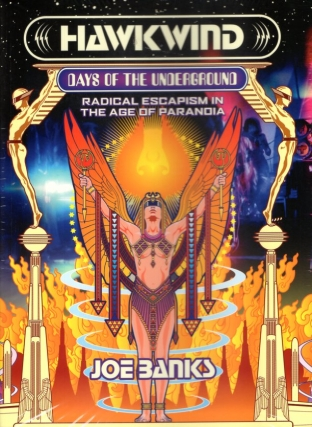 Hawkwind: Days of the Underground: Radical Escapism in the Age of Paranoia. Joe Banks