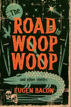 The Road to Woop Woop and Other Stories. Rugen Bacon
